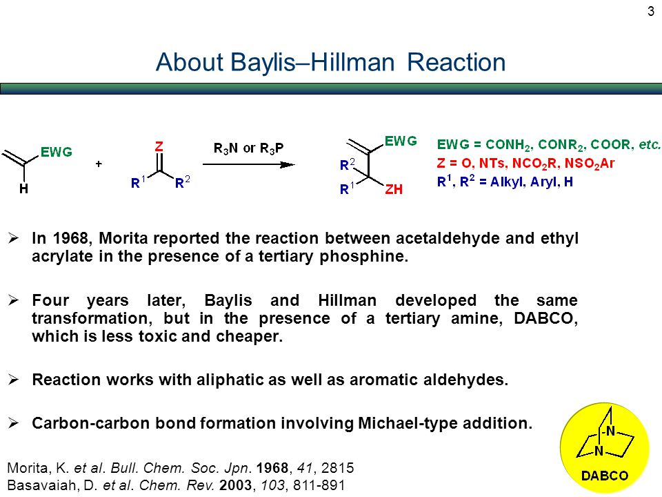 About Baylis–Hillman Reaction  In 1968, Morita reported the reaction between acetaldehyde and ethyl acrylate in the presence of a tertiary phosphine.