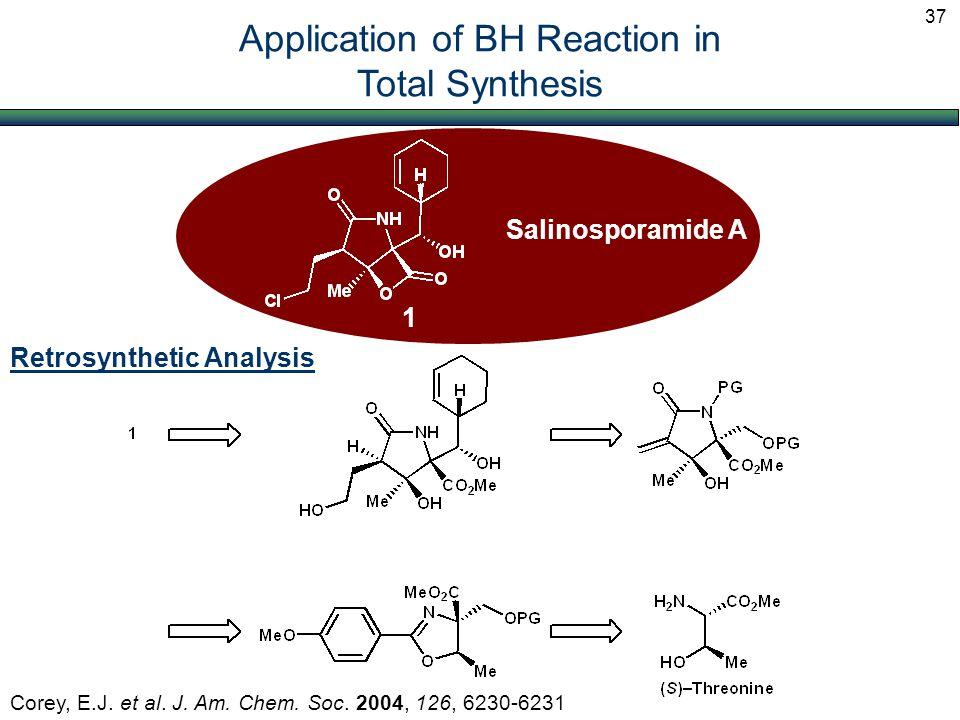 Application of BH Reaction in Total Synthesis Salinosporamide A Corey, E.J. et al. J. Am. Chem. Soc. 2004, 126, 6230-6231 1 Retrosynthetic Analysis 37
