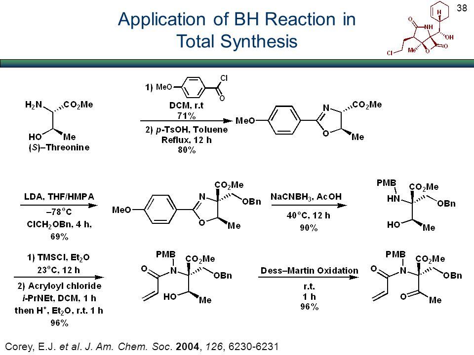 Corey, E.J. et al. J. Am. Chem. Soc. 2004, 126, 6230-6231 Application of BH Reaction in Total Synthesis 38