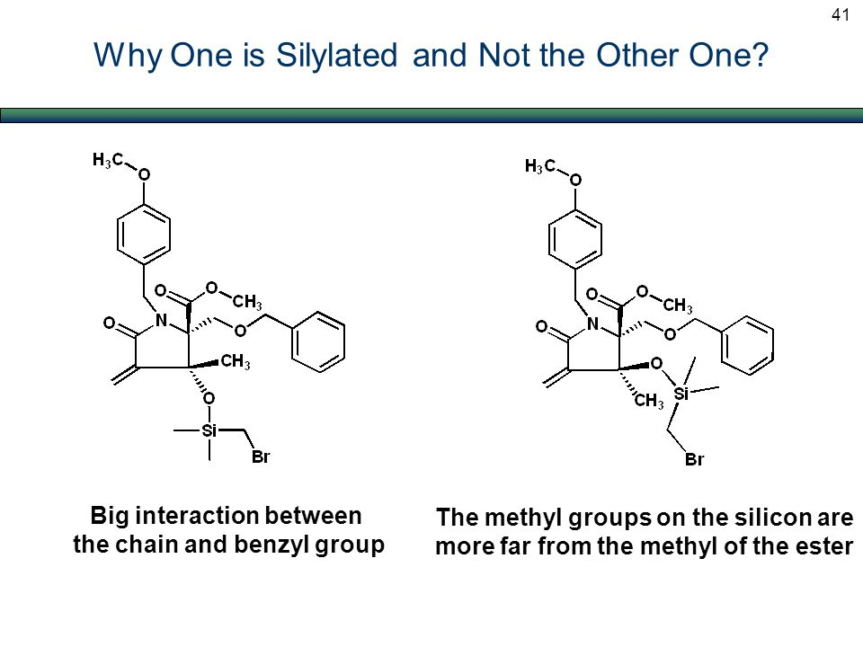 Why One is Silylated and Not the Other One? Big interaction between the chain and benzyl group The methyl groups on the silicon are more far from the