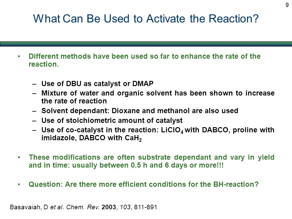 What Can Be Used to Activate the Reaction? Different methods have been used so far to enhance the rate of the reaction. –Use of DBU as catalyst or DMA