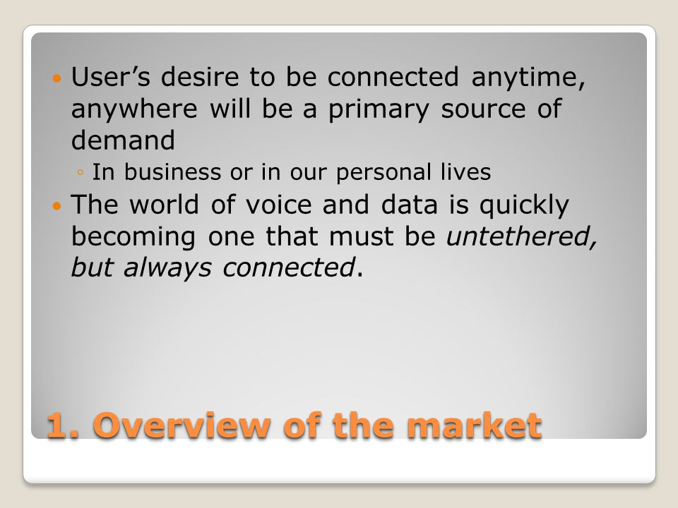 User's desire to be connected anytime, anywhere will be a primary source of demand ◦In business or in our personal lives The world of voice and data i