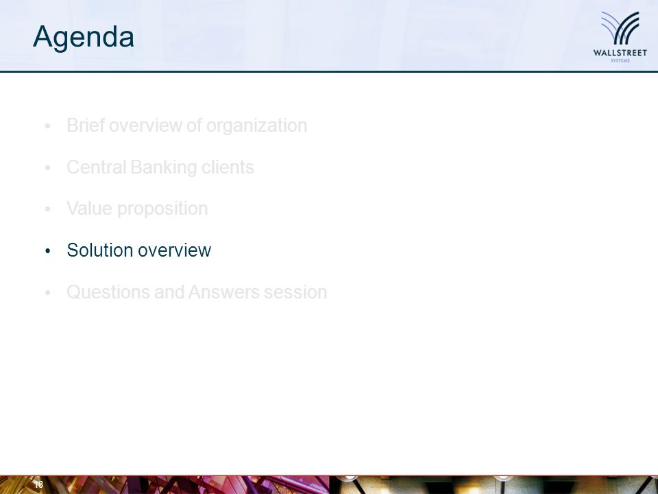 Agenda 18 Brief overview of organization Central Banking clients Value proposition Solution overview Questions and Answers session