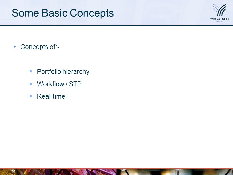 22 Some Basic Concepts Concepts of:-  Portfolio hierarchy  Workflow / STP  Real-time