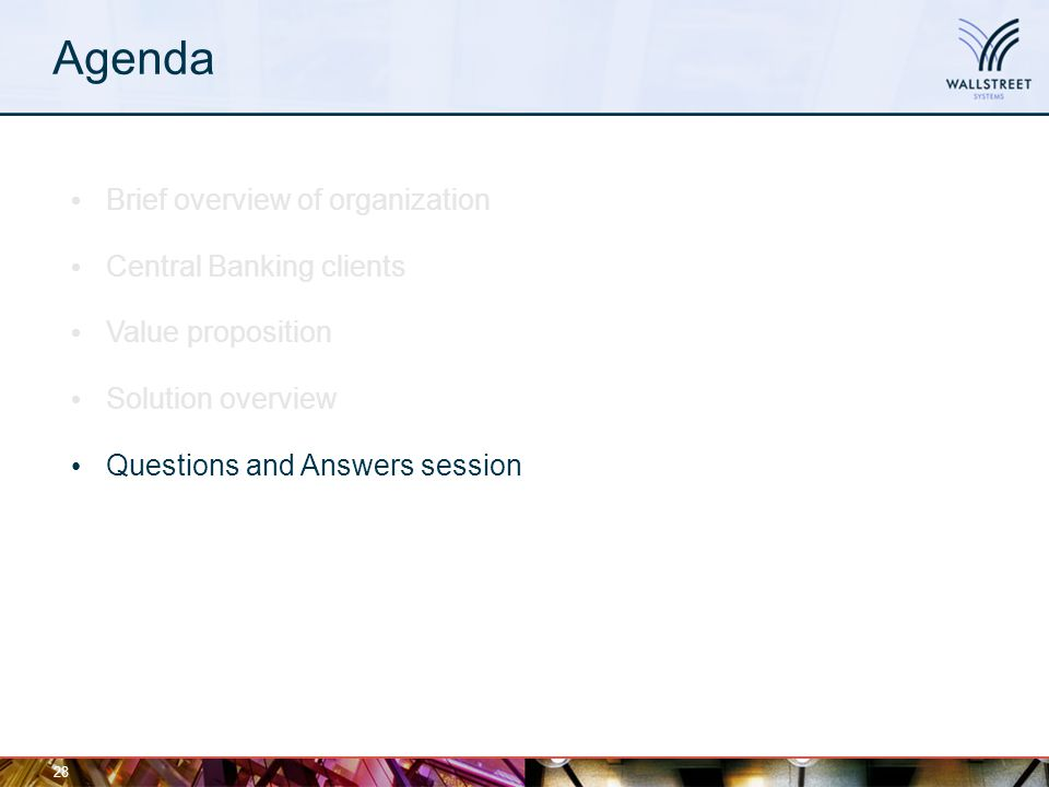 Agenda 28 Brief overview of organization Central Banking clients Value proposition Solution overview Questions and Answers session