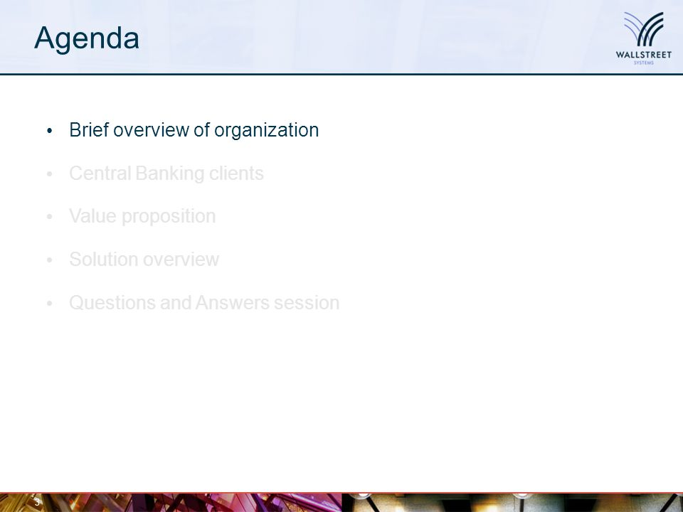 Agenda 3 Brief overview of organization Central Banking clients Value proposition Solution overview Questions and Answers session