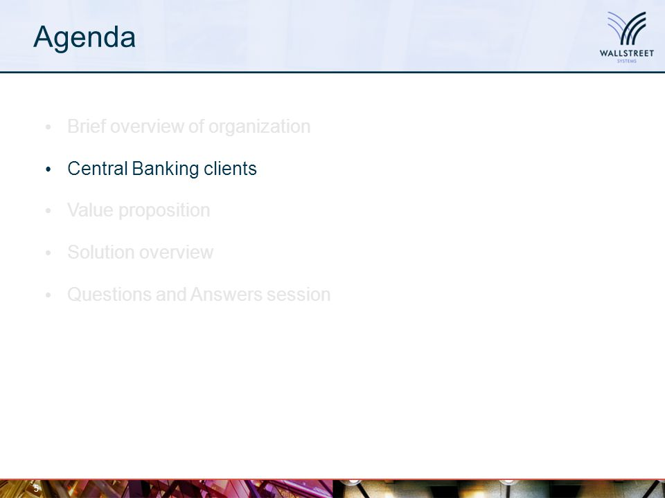 Agenda 5 Brief overview of organization Central Banking clients Value proposition Solution overview Questions and Answers session