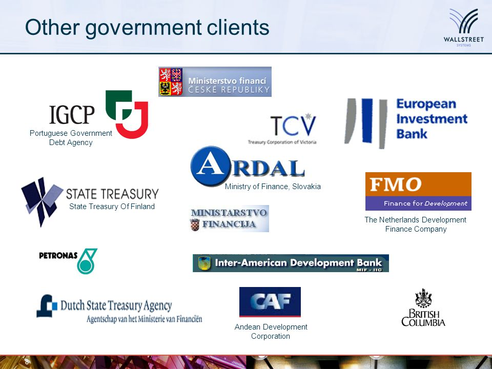 Other government clients 8 State Treasury Of Finland Portuguese Government Debt Agency Ministry of Finance, Slovakia Andean Development Corporation Th