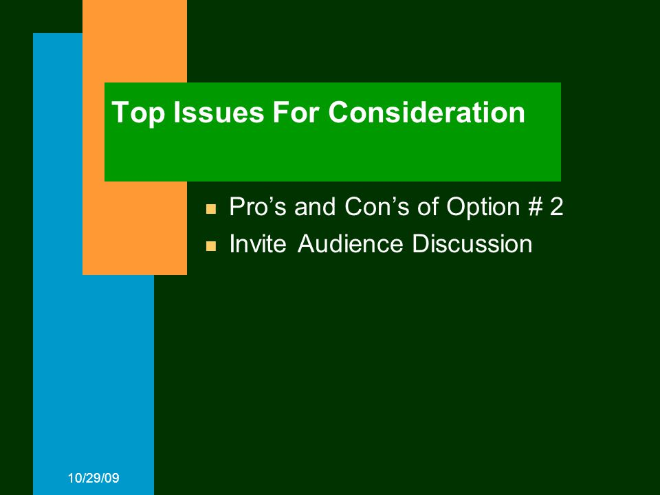 10/29/09 Top Issues For Consideration Pro's and Con's of Option # 2 Invite Audience Discussion