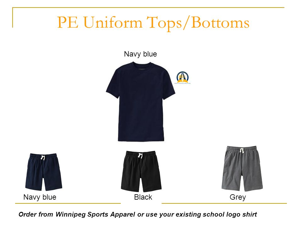 PE Uniform Tops/Bottoms Navy blueBlackGrey Navy blue Order from Winnipeg Sports Apparel or use your existing school logo shirt