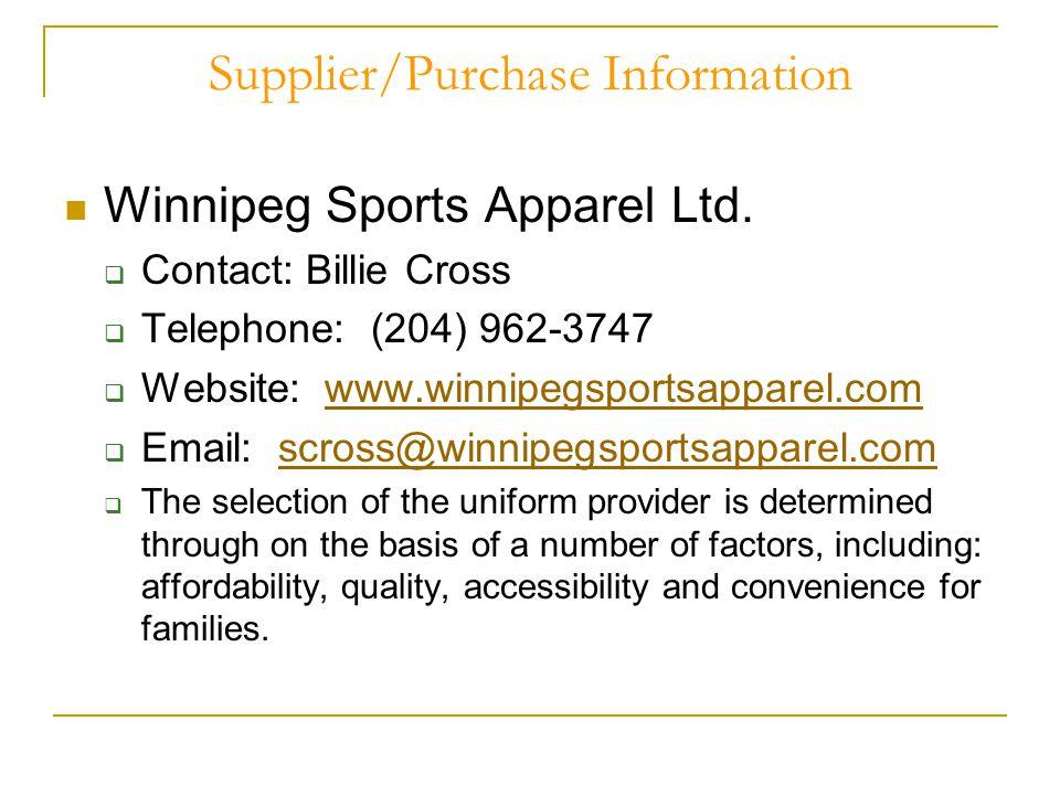 Supplier/Purchase Information Winnipeg Sports Apparel Ltd.  Contact: Billie Cross  Telephone: (204) 962-3747  Website: www.winnipegsportsapparel.co