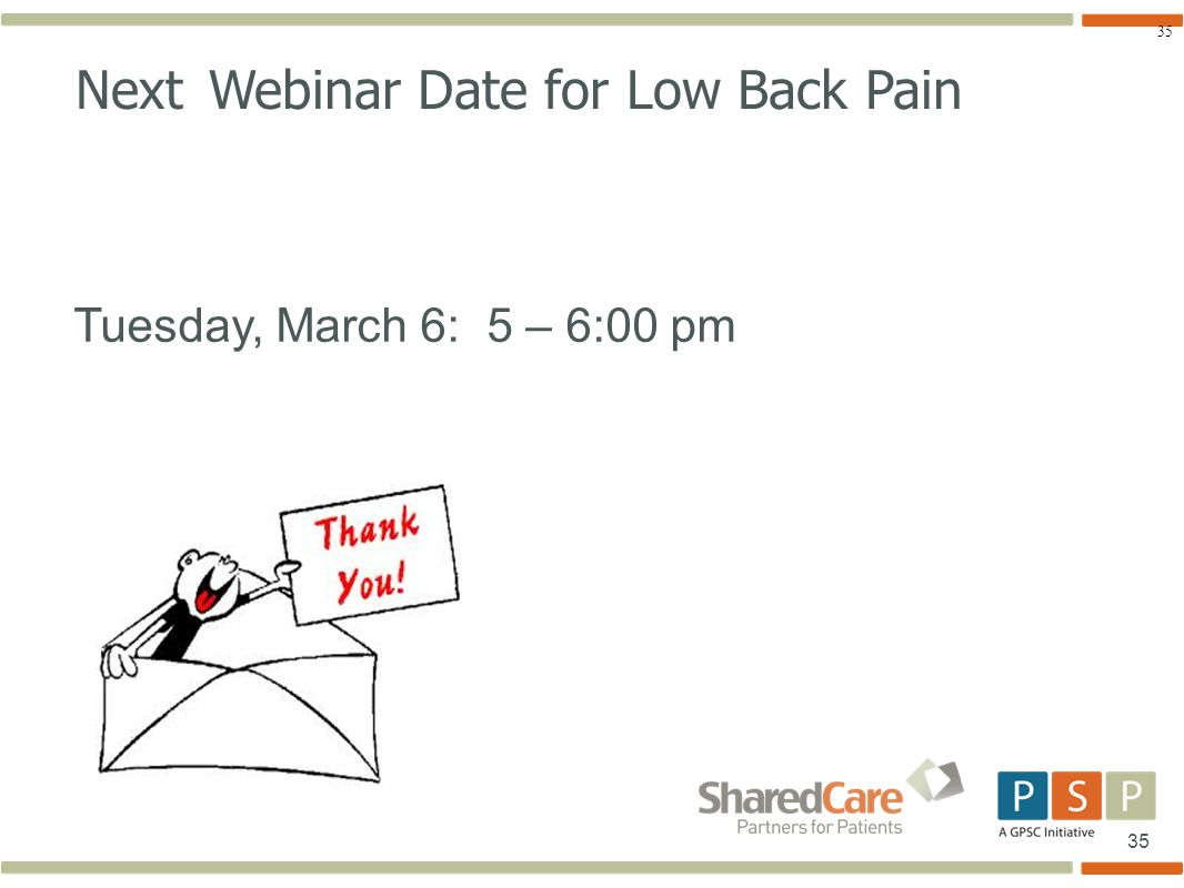 35 Next Webinar Date for Low Back Pain Tuesday, March 6: 5 – 6:00 pm