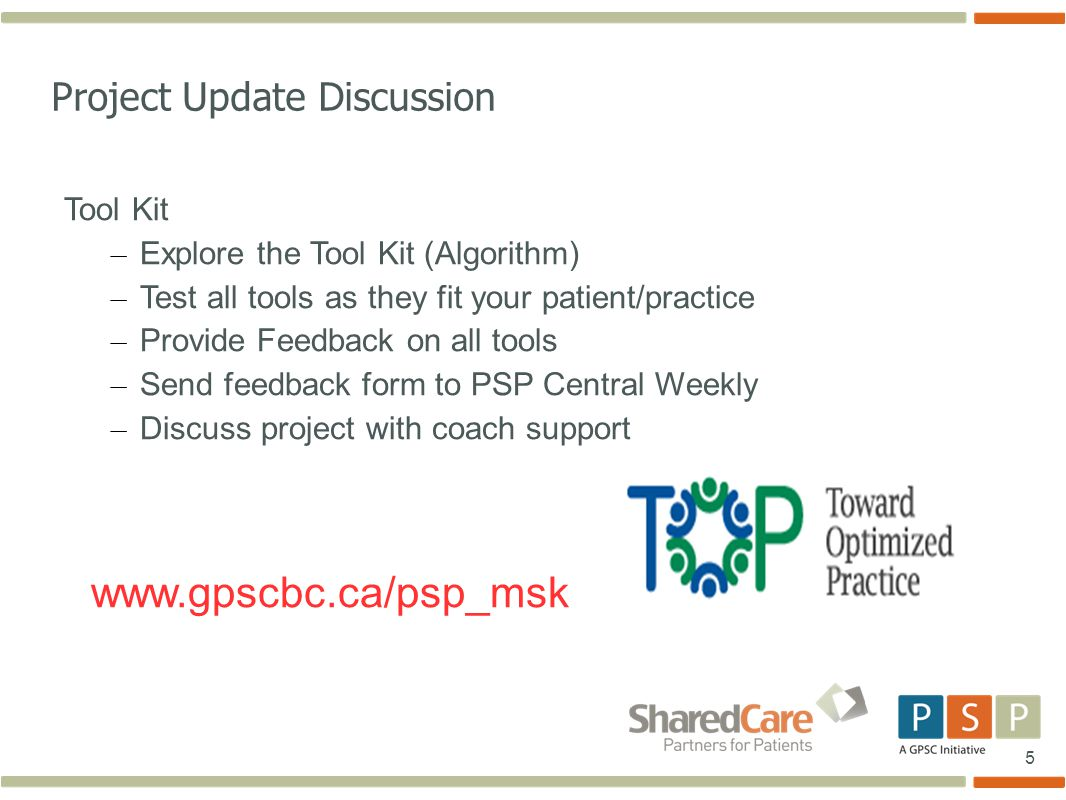 5 Project Update Discussion Tool Kit – Explore the Tool Kit (Algorithm) – Test all tools as they fit your patient/practice – Provide Feedback on all tools – Send feedback form to PSP Central Weekly – Discuss project with coach support