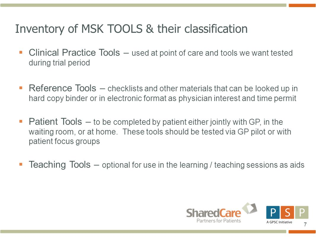 7  Clinical Practice Tools – used at point of care and tools we want tested during trial period  Reference Tools – checklists and other materials that can be looked up in hard copy binder or in electronic format as physician interest and time permit  Patient Tools – to be completed by patient either jointly with GP, in the waiting room, or at home.