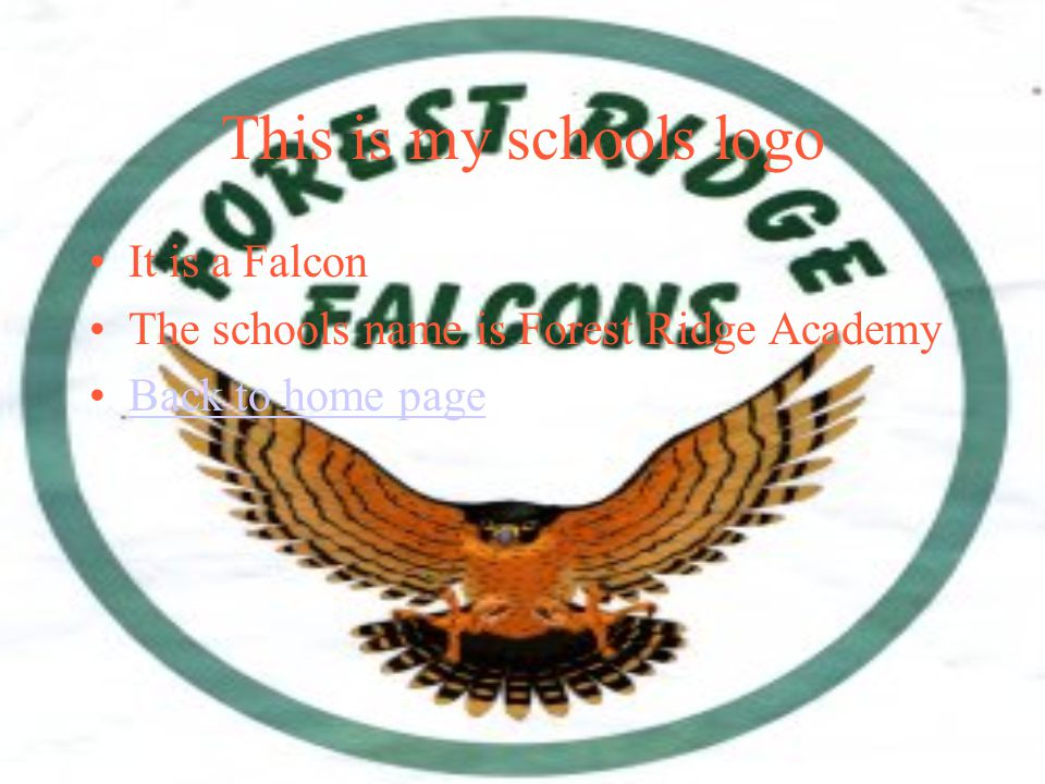 This is my schools logo It is a Falcon The schools name is Forest Ridge Academy Back to home page