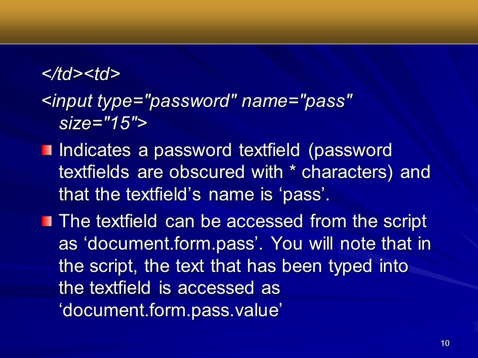 10 </td><td> Indicates a password textfield (password textfields are obscured with * characters) and that the textfield's name is 'pass'.
