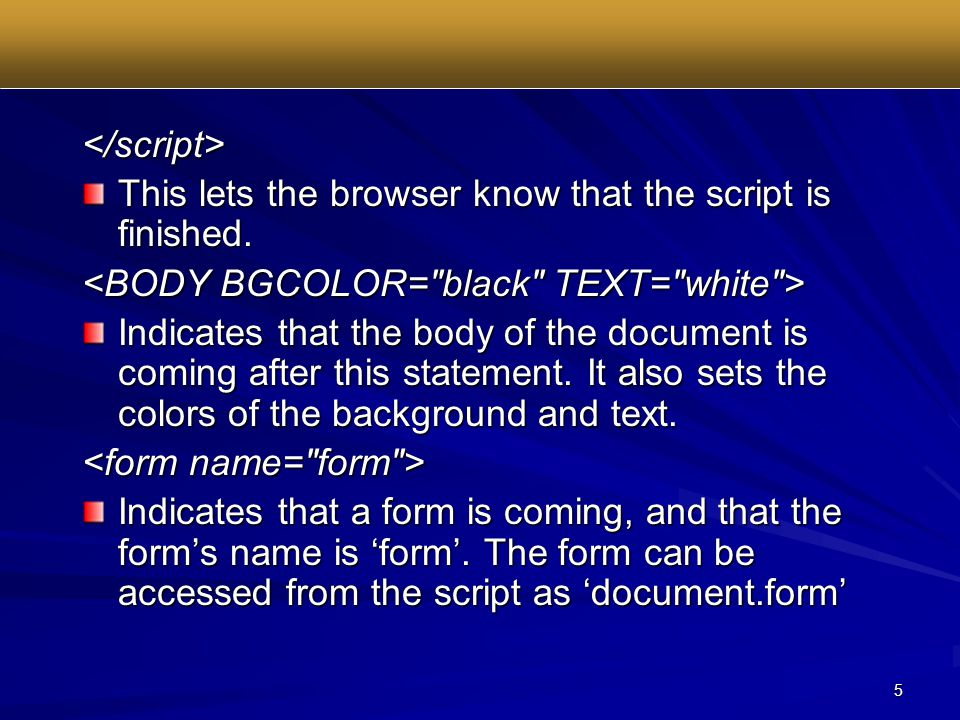 5 </script> This lets the browser know that the script is finished.