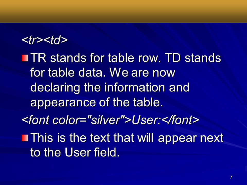 7 <tr><td> TR stands for table row. TD stands for table data.