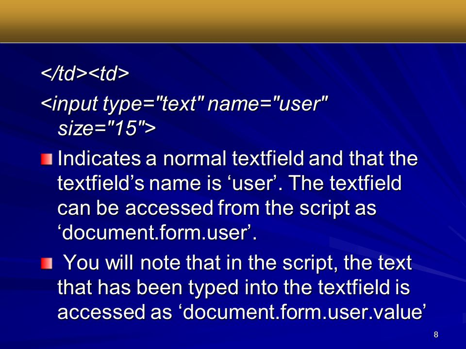 8 </td><td> Indicates a normal textfield and that the textfield's name is 'user'.