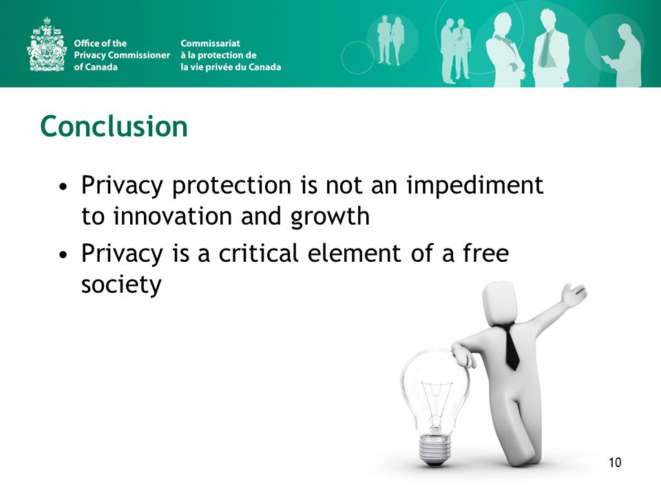 Conclusion Privacy protection is not an impediment to innovation and growth Privacy is a critical element of a free society 10