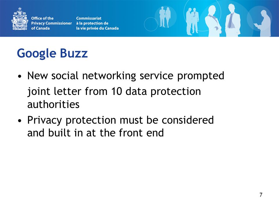 Google Buzz New social networking service prompted joint letter from 10 data protection authorities Privacy protection must be considered and built in at the front end 7