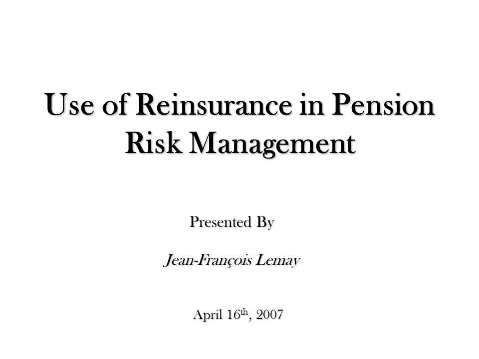2 Use of Reinsurance Overview Pension Buy-outs in the UK Longevity Bonds Use of reinsurance in Canada Pricing and asset management from a reinsurer's perspective