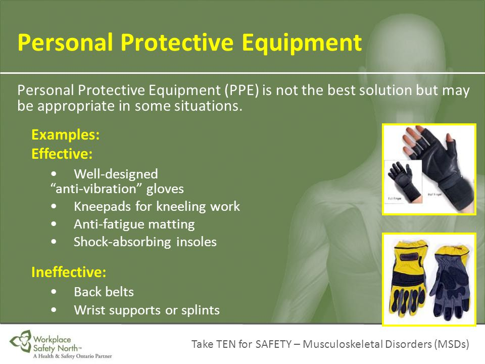 Take TEN for SAFETY – Musculoskeletal Disorders (MSDs) Personal Protective Equipment (PPE) is not the best solution but may be appropriate in some sit