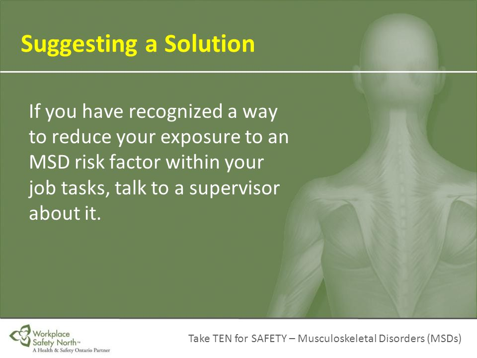 Take TEN for SAFETY – Musculoskeletal Disorders (MSDs) If you have recognized a way to reduce your exposure to an MSD risk factor within your job task