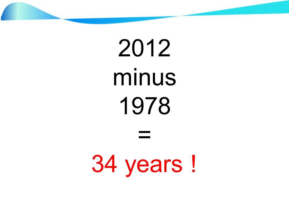2012 minus 1978 = 34 years !