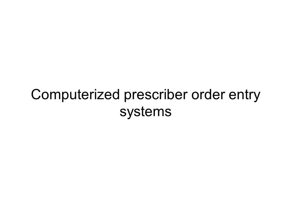 Computerized prescriber order entry systems