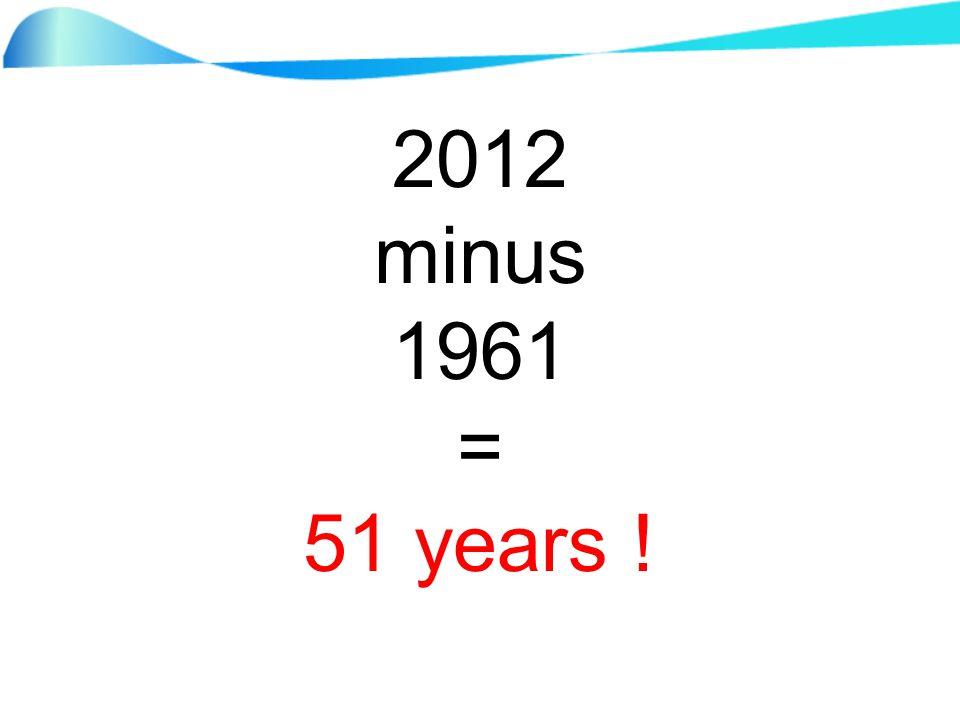 2012 minus 1961 = 51 years !