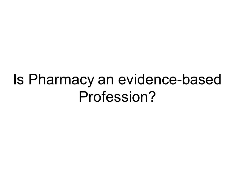 Is Pharmacy an evidence-based Profession?