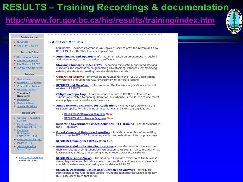 RESULTS – Training Recordings & documentation http://www.for.gov.bc.ca/his/results/training/index.htm http://www.for.gov.bc.ca/his/results/training/index.htm RESULTS – Training Recordings & documentation http://www.for.gov.bc.ca/his/results/training/index.htm http://www.for.gov.bc.ca/his/results/training/index.htm