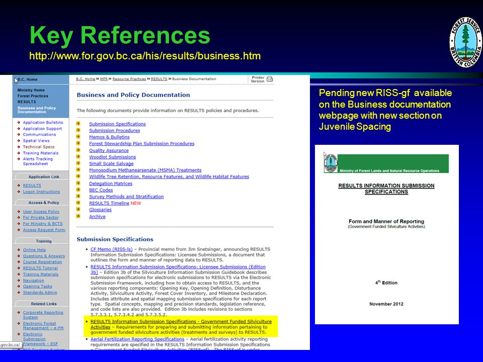 Key References http://www.for.gov.bc.ca/his/results/business.htm Pending new RISS-gf available on the Business documentation webpage with new section on Juvenile Spacing