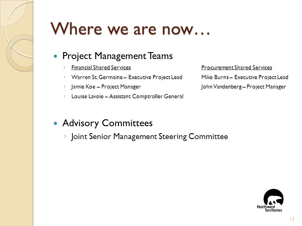 Where we are now… Project Management Teams ◦ Financial Shared ServicesProcurement Shared Services ◦ Warren St.