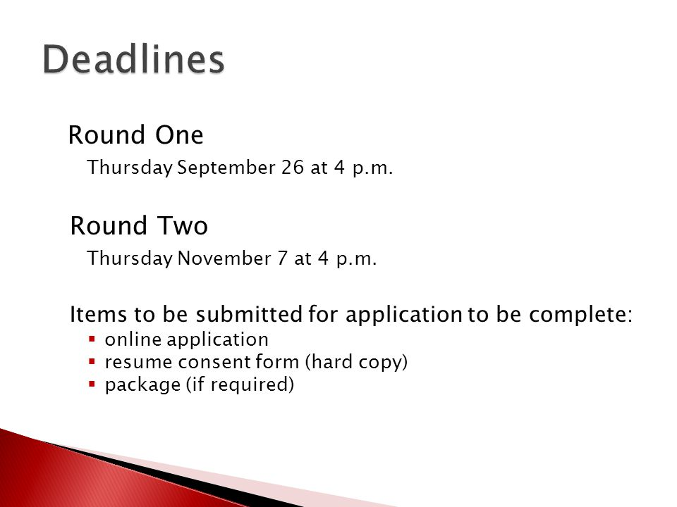 Round One Thursday September 26 at 4 p.m. Round Two Thursday November 7 at 4 p.m. Items to be submitted for application to be complete:  online appli