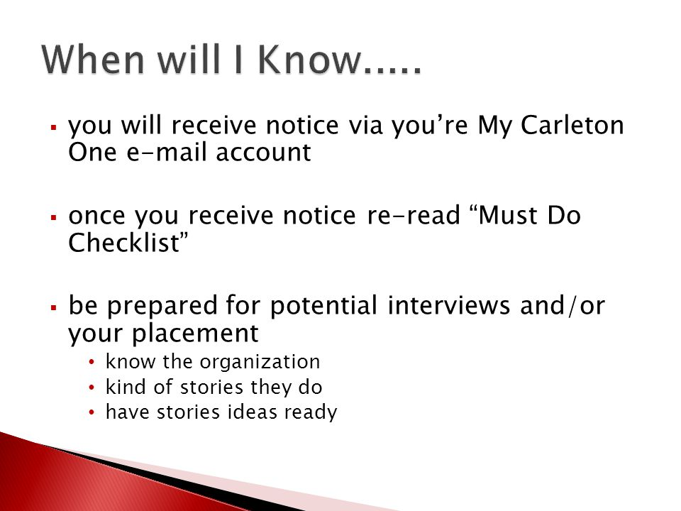" you will receive notice via you're My Carleton One e-mail account  once you receive notice re-read ""Must Do Checklist""  be prepared for potential"