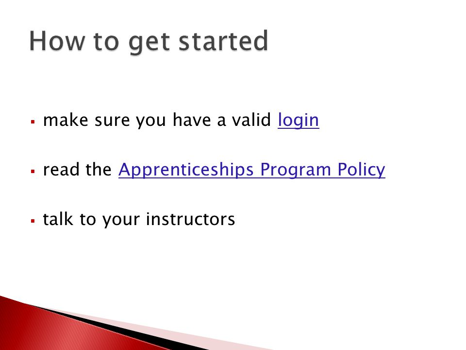  make sure you have a valid loginlogin  read the Apprenticeships Program PolicyApprenticeships Program Policy  talk to your instructors