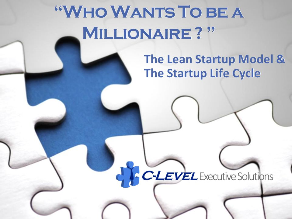 """Who Wants To be a Millionaire ? "" The Lean Startup Model & The Startup Life Cycle"