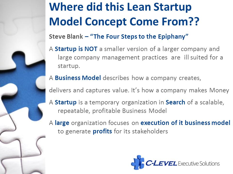 "Where did this Lean Startup Model Concept Come From?? Steve Blank – ""The Four Steps to the Epiphany"" A Startup is NOT a smaller version of a larger co"