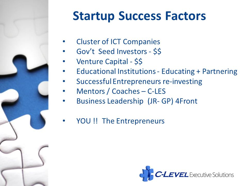 Cluster of ICT Companies Gov't Seed Investors - $$ Venture Capital - $$ Educational Institutions - Educating + Partnering Successful Entrepreneurs re-