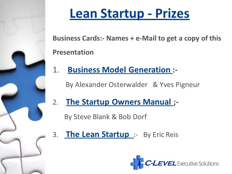 Lean Startup - Prizes Business Cards:- Names + e-Mail to get a copy of this Presentation 1. Business Model Generation :- By Alexander Osterwalder & Yv