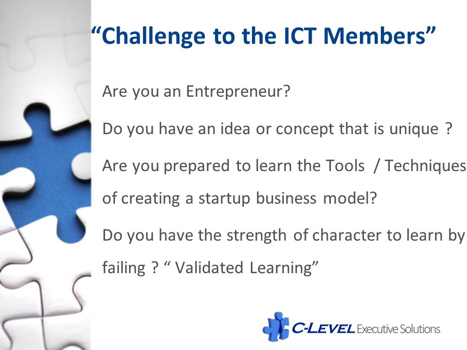 """Challenge to the ICT Members"" Are you an Entrepreneur? Do you have an idea or concept that is unique ? Are you prepared to learn the Tools / Techniqu"