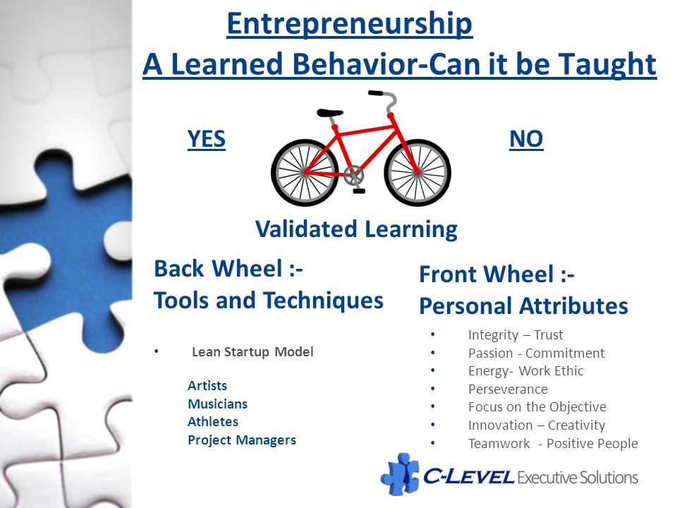 Entrepreneurship A Learned Behavior-Can it be Taught Back Wheel :- Tools and Techniques Front Wheel :- Personal Attributes YESNO Integrity – Trust Pas