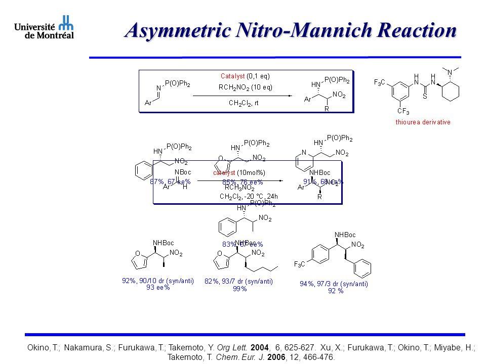 Asymmetric Nitro-Mannich Reaction Okino, T.; Nakamura, S.; Furukawa, T.; Takemoto, Y.