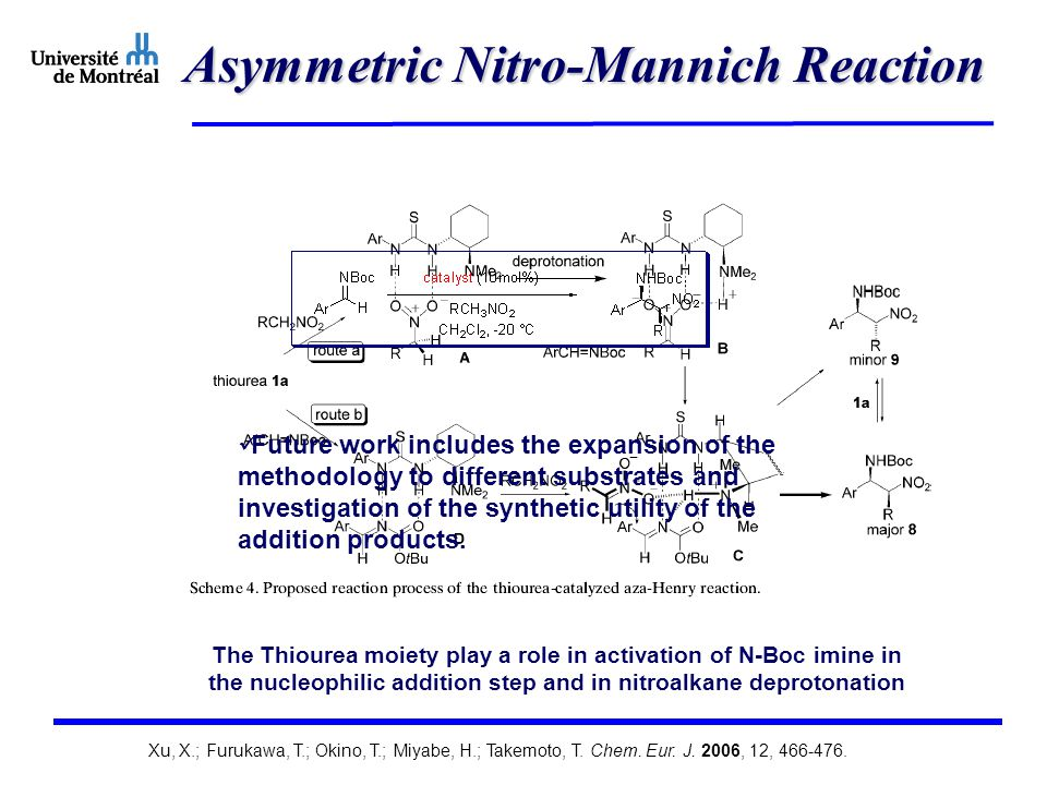 Asymmetric Nitro-Mannich Reaction Future work includes the expansion of the methodology to different substrates and investigation of the synthetic utility of the addition products.
