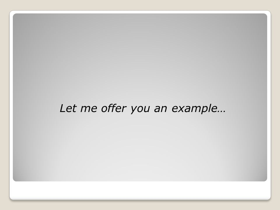 Let me offer you an example…