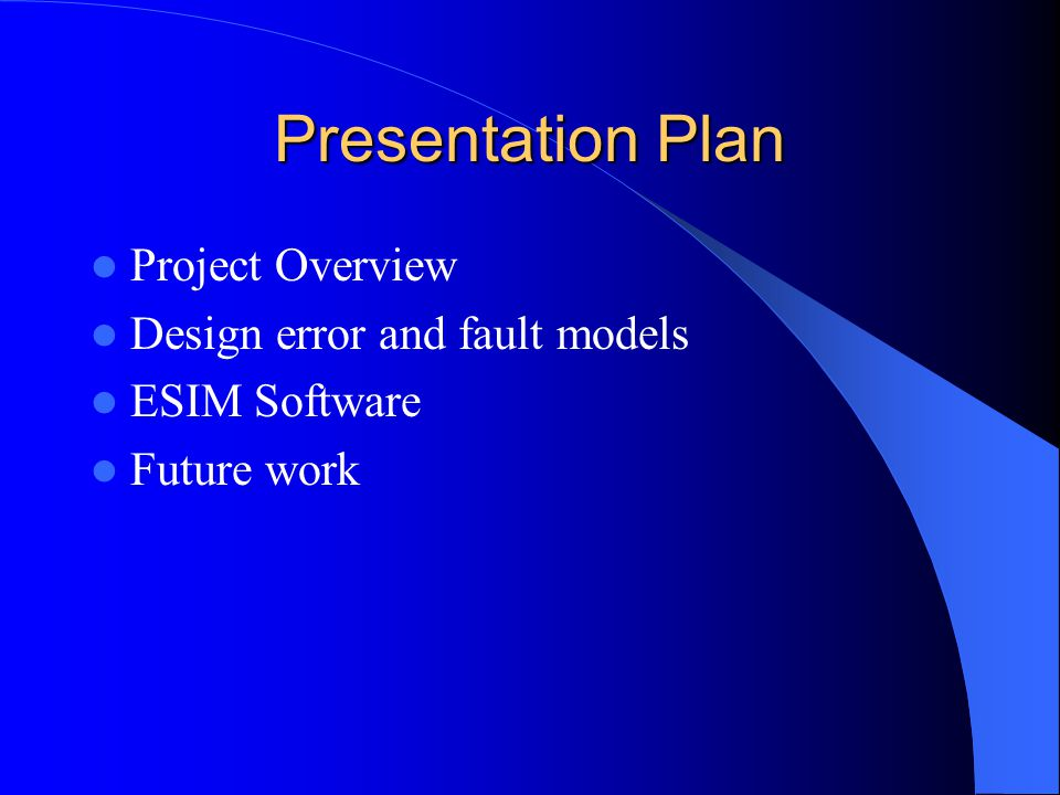 Project Overview Simulation – Design error – Logical fault ESIM software, [Al-Asaad 00], [Hayes 00] – Fault and design errors models – Algorithms use for faults/errors simulation – Experimental results and performances