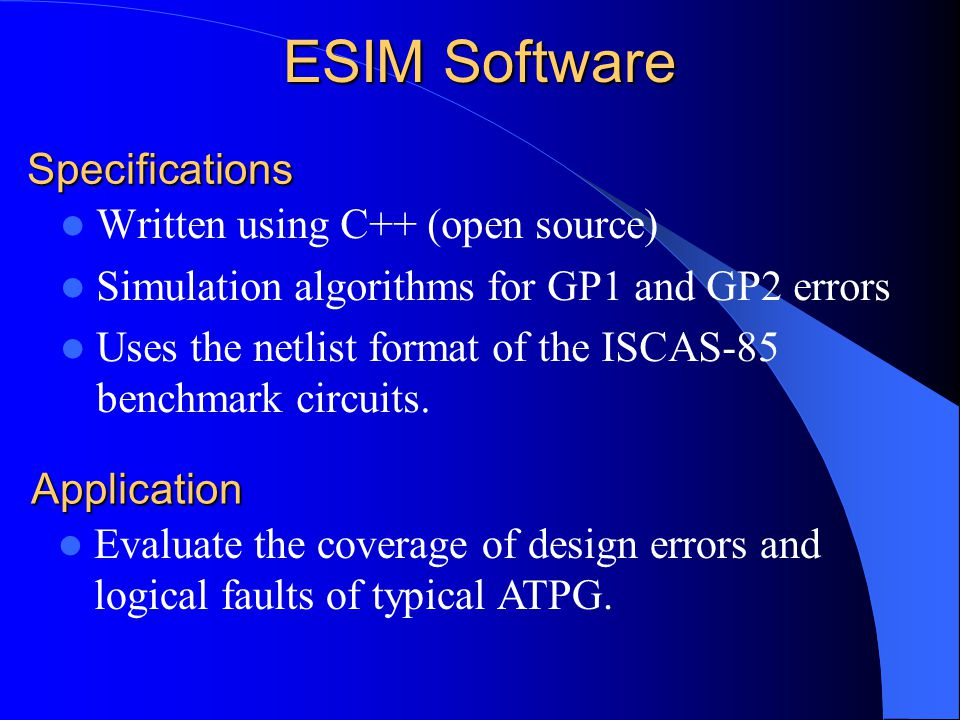 ESIM Software Written using C++ (open source) Simulation algorithms for GP1 and GP2 errors Uses the netlist format of the ISCAS-85 benchmark circuits.