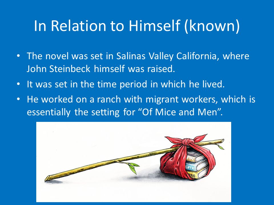 In Relation to Himself (known) The novel was set in Salinas Valley California, where John Steinbeck himself was raised. It was set in the time period